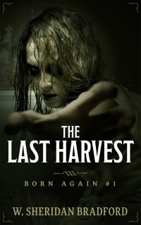W. Sheridan Bradford | Last Harvest | Born Again Book #1